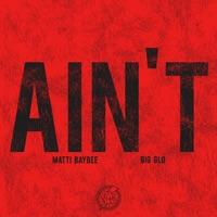 Ain't (feat. Big Glo) - Single - Matti Baybee mp3 download