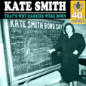 Free Download Kate Smith That's Why Darkies Were Born (Remastered) Mp3