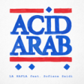 Free Download Acid Arab La Hafla (feat. Sofiane Saidi) Mp3