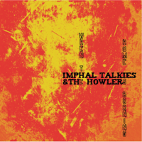 India, I See Blood in Your Hands Imphal Talkies & The Howlers