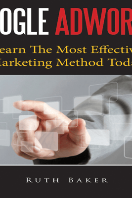 Google Adwords: Learn the Most Effective Marketing Method Today (Unabridged) - Ruth Baker