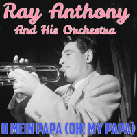 O Mein Papa (Oh! My Papa) Ray Anthony and His Orchestra MP3