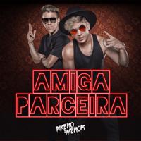 Amiga Parceira Pikeno & Menor