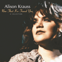 When You Say Nothing At All Alison Krauss & Union Station