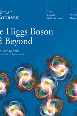 The Higgs Boson and Beyond - Sean Carroll & The Great Courses