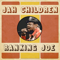 Jah Children Ranking Joe