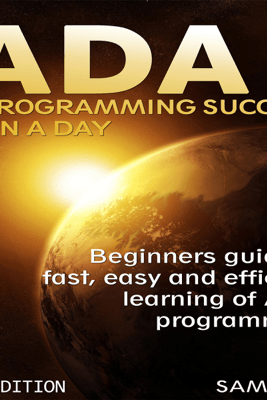 ADA: Programming Success in a Day: Beginners Guide to Fast, Easy, And Efficient Learning of ADA Programming (Unabridged) - Sam Key