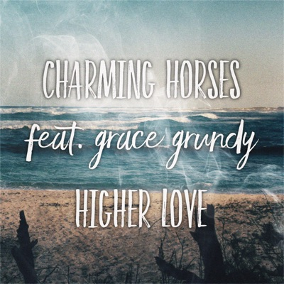 Higher Love - Charming Horses Feat. Grace Grundy mp3 download