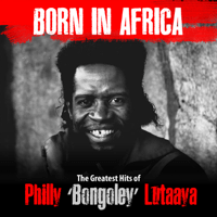 Born In Africa Philly Bongoley Lutaaya MP3