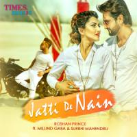 Jatti De Nain (feat. Millind Gaba & Surbhi Mahendru) - Roshan Prince