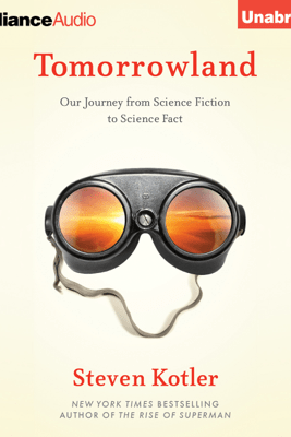 Tomorrowland: Our Journey From Science Fiction to Science Fact (Unabridged) - Steven Kotler