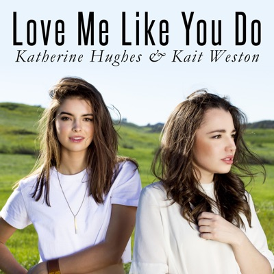 Love Me Like You Do - Kait Weston Feat. Katherine Hughes mp3 download