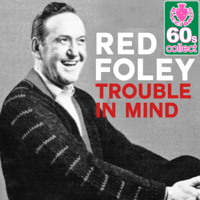 Trouble in Mind (Remastered) Red Foley