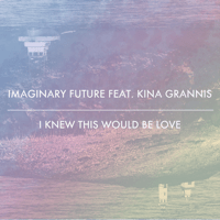 I Knew This Would Be Love (feat. Kina Grannis) Imaginary Future