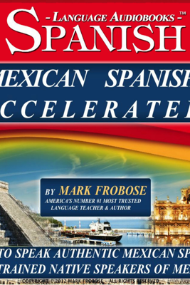 Mexican Spanish Accelerated - 8 One Hour Audio Lessons (English and Spanish Edition) (Unabridged) - Mark Frobose