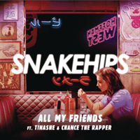All My Friends (feat. Tinashe & Chance The Rapper) Snakehips