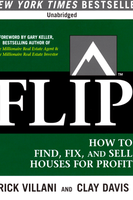 FLIP: How to Find, Fix, and Sell Houses for Profit (Unabridged) - Rick Villani & Clay Davis