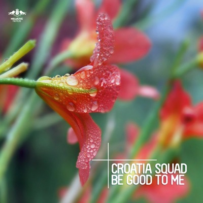 Be Good To Me - Croatia Squad mp3 download