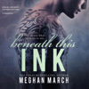 Meghan March - Beneath This Ink: The Beneath Series, Book 2 (Unabridged)  artwork