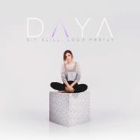 Daya - Sit Still, Look Pretty