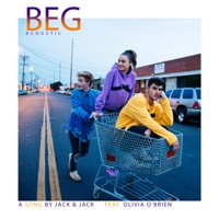 Beg (feat. Olivia O'Brien) [Acoustic] - Single - Jack & Jack mp3 download