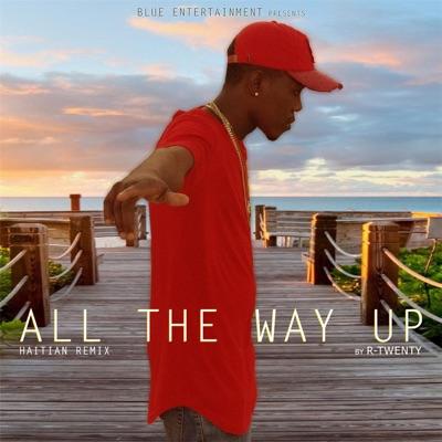 All The Way Up (Haitian Remix) - R-Twenty mp3 download