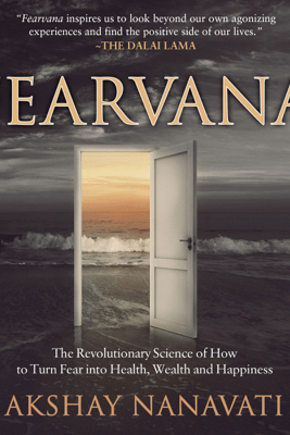 Fearvana: The Revolutionary Science of How to Turn Fear into Health, Wealth, and Happiness (Unabridged) - Akshay Nanavati