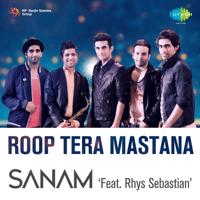 Roop Tera Mastana (feat. Rhys Sebastian) SANAM