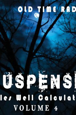 Suspense: Tales Well Calculated - Volume 4 - CBS Radio Network