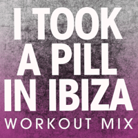 I Took a Pill in Ibiza (Extended Workout Mix) Power Music Workout