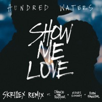 Show Me Love (feat. Chance the Rapper, Moses Sumney & Robin Hannibal) [Skrillex Remix] - Single - Hundred Waters mp3 download