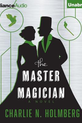 The Master Magician (Unabridged) - Charlie N. Holmberg