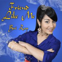 Friend Like Me Bri Ray MP3