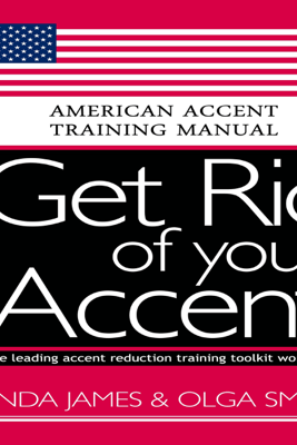 Get Rid of Your Accent: General American: American Accent Training Manual (Unabridged) - Olga Smith & Linda James