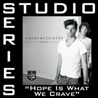 Hope Is What We Crave (Studio Series Performance Track) - - EP - for KING & COUNTRY mp3 download
