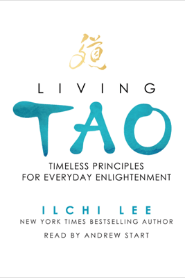 Living Tao: Timeless Principles for Everyday Enlightenment (Unabridged) - Ilchi Lee
