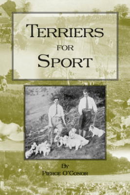 Terriers for Sport (History of Hunting Series - Terrier Earth Dogs) - Pierce O'Conor