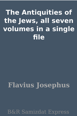 The Antiquities of the Jews, all seven volumes in a single file - Flavius Josephus