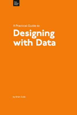 A Practical Guide to Designing with Data - Brian Suda