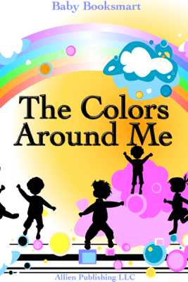 The Colors Around Me - Baby Books Team