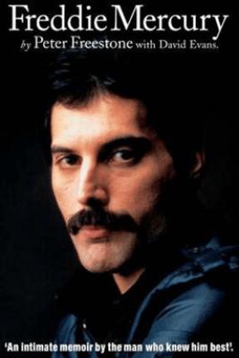Freddie Mercury: An Intimate Memoir by the Man Who Knew Him Best - Peter Freestone