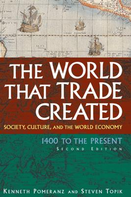 The World That Trade Created - Kenneth Pomeranz & Steven Topik