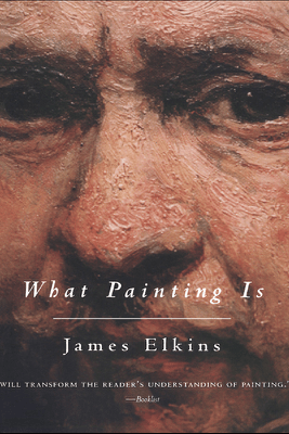 What Painting Is - James Elkins