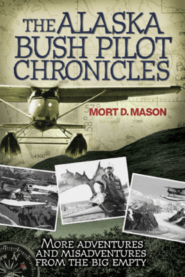 The Alaska Bush Pilot Chronicles - Mort D. Mason