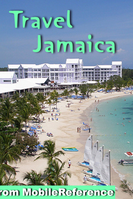 Jamaica Travel Guide: Incl. Kingston, Ocho Rios, Negril, Port Antonio and more. Illustrated Guide and Maps (Mobi Travel) - MobileReference