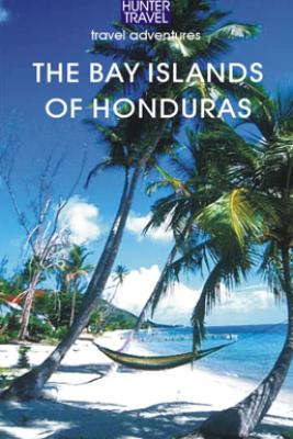 The Bay Islands of Honduras - Maria Fiallos