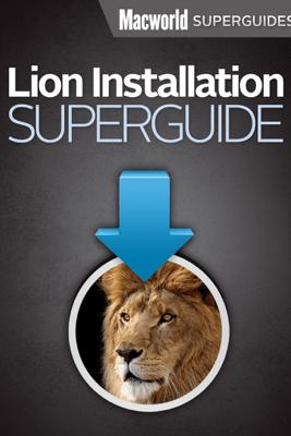 Macworld Lion Installation Superguide - Macworld Editors & Dan Frakes