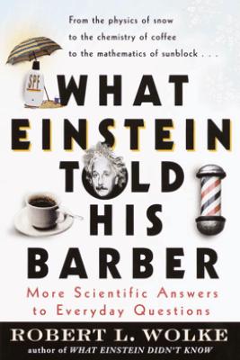 What Einstein Told His Barber - Robert Wolke