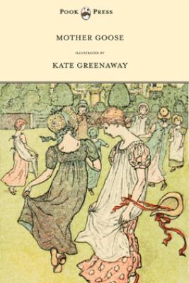Mother Goose or the Old Nursery Rhymes - Kate Greenaway