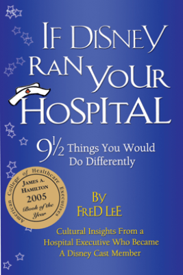 If Disney Ran Your Hospital - Fred Lee